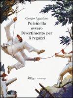 Pulcinella ovvero Divertimento per li regazzi. Ediz. illustrata - Agamben Giorgio