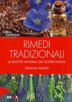 Rimedi tradizionali. Le ricette naturali dei nostri nonni - Astolfo Gemma