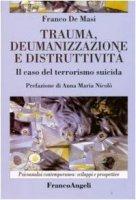 Trauma, deumanizzazione e distruttività. Il caso del terrorismo suicida - De Masi Franco
