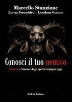 Conosci il tuo nemico - Marcello Stanzione, Loredana Otranto, Enrica Perucchietti