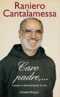 Caro padre... Lettere e testimonianze di vita - Cantalamessa Raniero