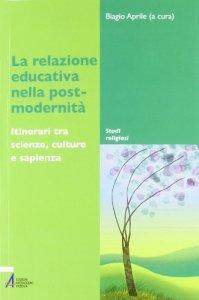 Copertina di 'La relazione educativa nella post-modernita''