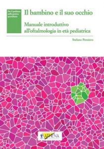 Copertina di 'Il bambino e il suo occhio. Manuale introduttivo all'oftalmologia in età pediatrica'