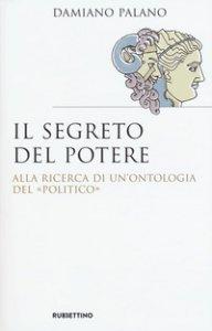Copertina di 'Il segreto del potere. Alla ricerca di un'ontologia del «politico»'