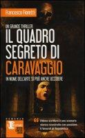 Il quadro segreto di Caravaggio - Fioretti Francesco