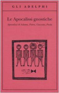 Copertina di 'Le apocalissi gnostiche. Apocalisse di Adamo, Pietro, Giacomo, Paolo'