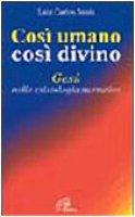 Così umano, così divino. Gesù nella cristologia narrativa - Susin Luiz Carlos