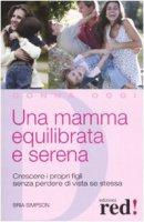 Una mamma equilibrata e serena. Crescere i propri figli senza perdere di vista sé stessa - Simpson Bria