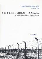 Genocidi e stermini di massa. Il Novecento a confronto - Macioti Maria Immacolata