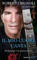 Il mio cuore canta - Bignoli Roberto