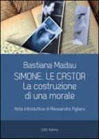 Simone, Le Castor. La costruzione di una morale - Madau Bastiana