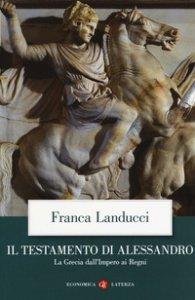 Copertina di 'Il testamento di Alessandro. La Grecia dall'impero ai regni'