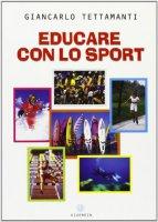 Educare con lo sport - Tettamanti Giancarlo