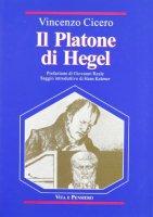 Il Platone di Hegel. Fondamenti e struttura delle «Lezioni su Platone» - Cicero Vincenzo