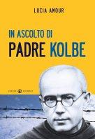 In ascolto di Padre Kolbe - Lucia Amour
