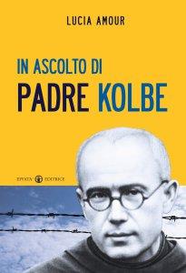 Copertina di 'In ascolto di Padre Kolbe'