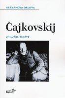 Cajkovskij. Un autoritratto - Orlova Alexandra
