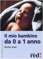 Il mio bambino da 0 a 1 anno - Segal Marilyn