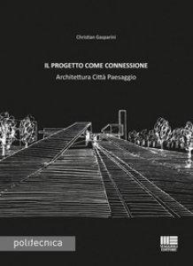 Copertina di 'Il progetto come connessione. Architettura città paesaggio'
