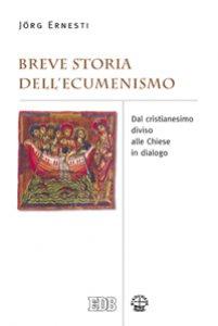 Copertina di 'Breve storia dell'ecumenismo. Dal cristianesimo diviso alle chiese in dialogo'