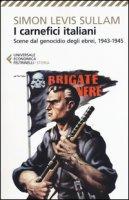 I carnefici italiani. Scene dal genocidio degli ebrei, 1943-1945 - Levis Sullam Simon