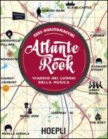 Atlante rock. Viaggio nei luoghi della musica - Guaitamacchi Ezio