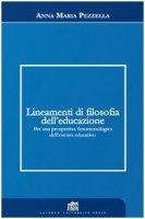 Lineamenti di filosofia dell'educazione. Per una prospettiva fenomenologica dell'evento educativo - Pezzella Anna M.
