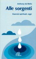 Alle sorgenti. Esercizi spirituali - De Mello Anthony