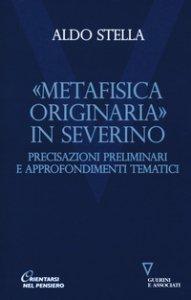 Copertina di '«Metafisica originaria» in Severino. Precisazioni preliminari e approfondimenti tematici'