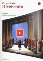 Il Seicento. L'opera. Storia, teatro, regia - Giudici Elvio