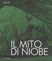 Il mito di Niobe. E dimmi che non vuoi morire. Catalogo della mostra (Tivoli, 6 luglio-24 settembre 2018). Ediz. italiana e inglese