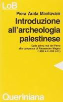 Introduzione all'archeologia palestinese. Dalla prima età del ferro alla conquista di Alessandro Magno (dal 1200 a. C. Al 332 a. C.) - Arata Mantovani Piera