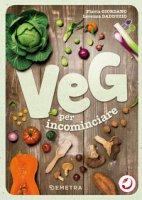 Veg per incominciare. La scelta vegetariana alla portata di tutti - Giordano Flavia, Dadduzio Lorenza