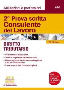 Copertina di 'Seconda Prova scritta Consulente del Lavoro - Diritto Tributario'