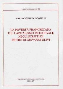Copertina di 'La povertà francescana e il capitalismo medioevale negli scritti di Pietro di Giovanni Olivi'