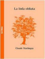 La linfa obliata - Martingay Claude