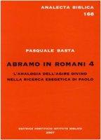Abramo in Romani 4. L'analogia dell'agire divino nella ricerca esegetica di Paolo - Basta Pasquale