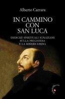 In cammino con San Luca - Alberto Carrara