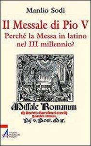 Copertina di 'Il Messale di Pio V. Perché la messa in latino nel III millennio?'