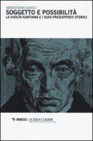 Soggetto e possibilità. La svolta kantiana e i suoi presupposti storici - Ghisu Sebastiano