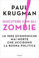Discutere con gli zombie - Paul Krugman