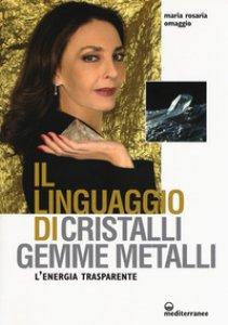 Copertina di 'Il linguaggio di cristalli, gemme, metalli. L'energia trasparente'