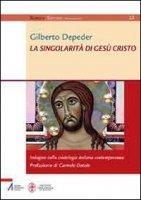 La singolarità di Gesù Cristo - Gilberto Depeder