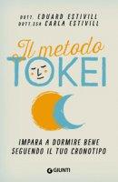 Il metodo Tokei. Impara a dormire bene seguendo il tuo cronotipo - Estivill Eduard, Estivill Carla