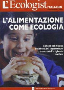 Copertina di 'L'ecologist italiano (2005) [vol_3] / Alimentazione come ecologia'