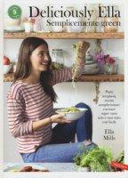 Deliciously Ella. Semplicemente green. Piatti strepitosi, ricette semplicissime: cucinare super sano non è mai stato così facile - Mills Ella