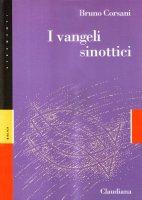 I Vangeli sinottici. Marco, Matteo e Luca - Corsani Bruno
