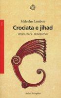 Crociata e jihad. Origini, storia, conseguenze - Lambert Malcolm