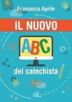 Il nuovo ABC del catechista - Francesco Aprile