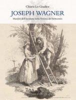 Joseph Wagner. Maestro dell'incisione nella Venezia del Settecento - Lo Giudice Chiara
